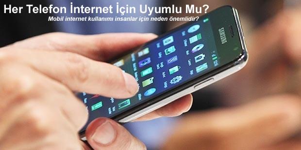 Her Telefon İnternet İçin Uyumlu Mu?